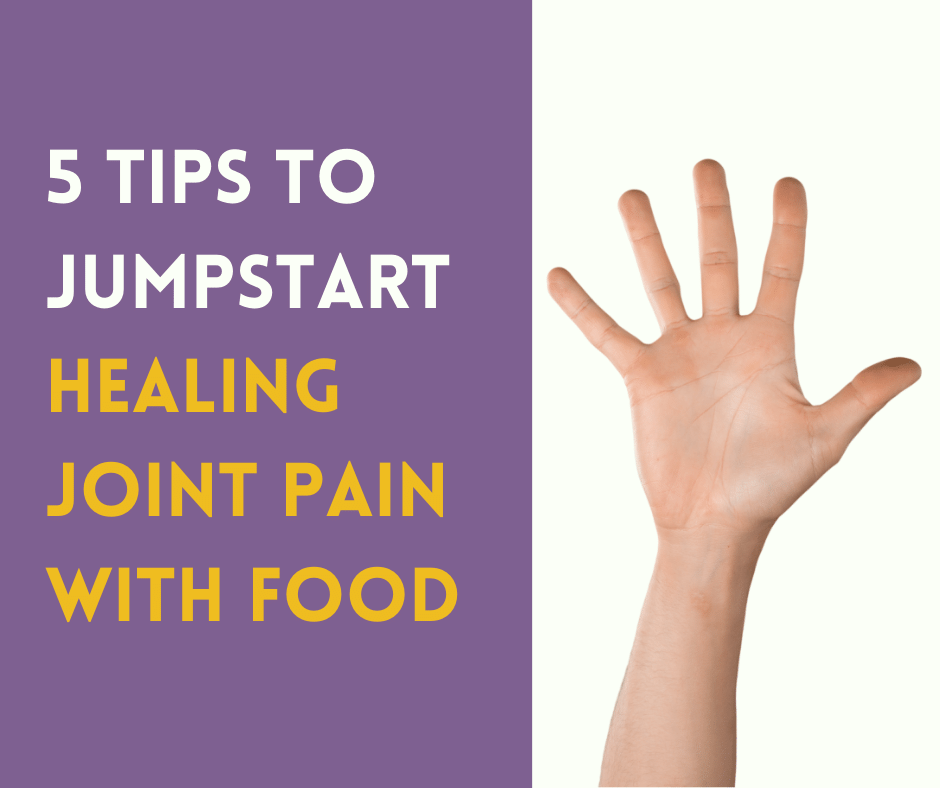 5 tips to jumpstart healing joint pain with food button